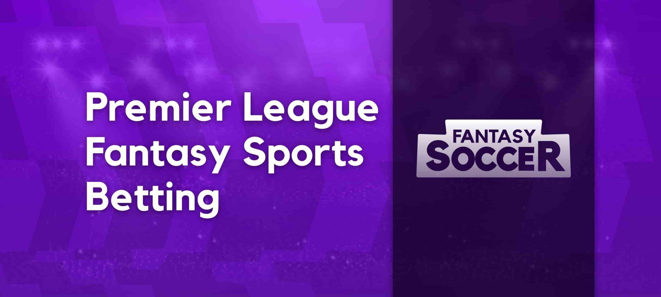Premier League Fantasy Betting Guide